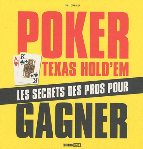 Phil Garnier - Poker Texas Hold'Em - Les secrets des pros pour gagner.