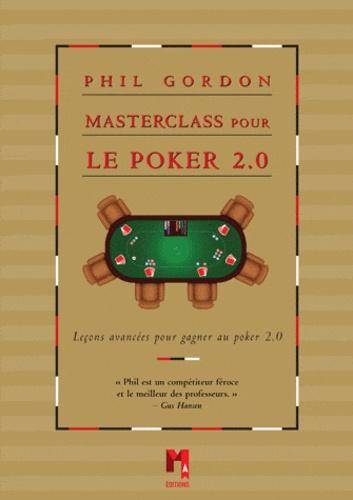 Phil Gordon - Masterclass pour le poker 2.0 - Leçons avancées pour gagner au poker 2.0.