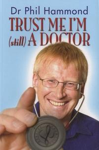 Phil Hammond - Trust Me, I'm (still) a Doctor.