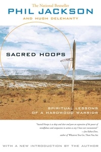 Phil Jackson - Sacred Hoops - Spiritual Lessons of a Hardwood Warrior.