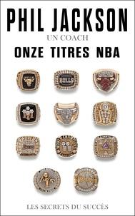 Phil Jackson - Un coach, onze titres NBA - Les secrets du succès.