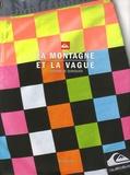 Phil Jarratt - La montagne et la vague - L'histoire de Quiksilver.