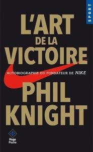 Phil Knight - L'art de la victoire - Autobiographie du fondateur de Nike.