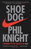 Phil Knight - Shoe Dog - A Memoir by the Creator of Nike.