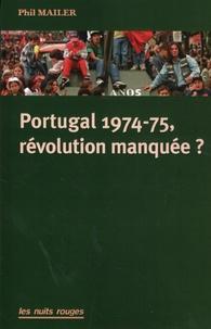 Phil Mailer - Portugal 1974-75, révolution manquée ?.