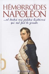 Phil Mason - Les Hémorroïdes de Napoléon ... Et toutes ces petites histoires qui ont fait la grande.