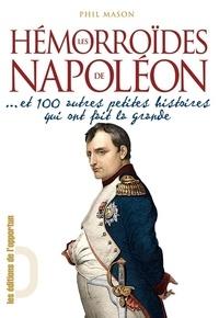 Phil Mason - Les hémorroïdes de Napoléon... et toutes ces petites histoires qui ont fait la grande.