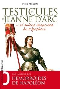 Phil Mason - Les testicules de Jeanne d'Arc - Et autres surprises de l'Histoire.