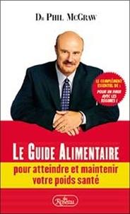 Phil McGraw - Le Guide Alimentaire pour atteindre et maintenir votre poids santé.