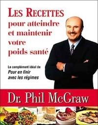 Phil McGraw - Les recettes pour atteindre et maintenir votre poids santé.
