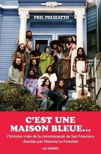 Phil Polizatto - C'est une maison bleue - Confession d'un éternel hippie.