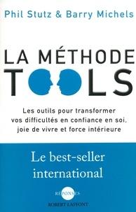 Phil Stutz et Barry Michels - La méthode Tools - Les outils pour transformer vos difficultés en confiance en soi, joie de vivre et force intérieure.