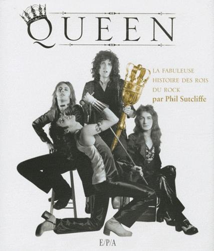 Phil Sutcliffe - Queen - La fabuleuse histoire des rois du rock.