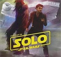 Phil Szostak - Tout l'art de Solo, A Star Wars Story.
