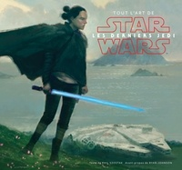Tout l'art de Star Wars Les derniers Jedi - Phil Szostak |