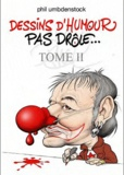 Phil Umbdenstock - Dessins d'humour pas drôle... - Tome 2.