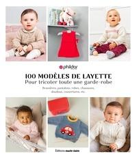 Phildar - 100 modèles de layette - Pour tricoter toute une garde-robe. Brassières, pantalons, robes, chaussons, doudous, couvertures, etc..