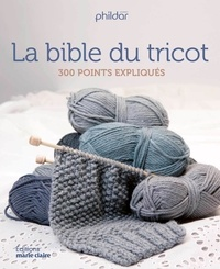 Phildar - La Bible du tricot - 300 points expliqués.
