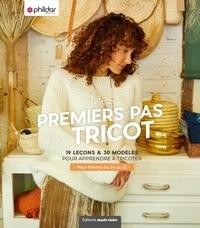 Phildar - Mes premiers pas au tricot - 19 leçons & 30 modèles pour apprendre à tricoter - Pour femme du 34 au 52.