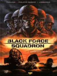 Philhoo et Philippe Robert - Black Force Squadron Tome 1 : Opération écho.