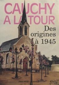 Philibert Berrier et  Collectif - Cauchy-à-la-Tour - Des origines à 1945.
