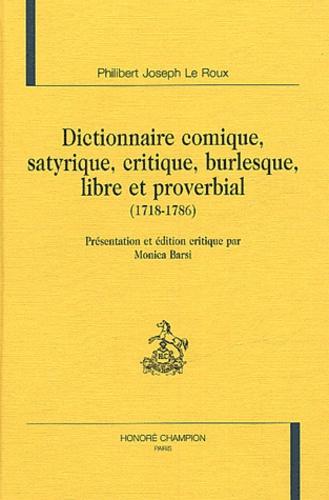 Dictionnaire comique, satyrique, critique, burlesque, libre et proverbial (1718-1786) - Philibert-Joseph Le Roux