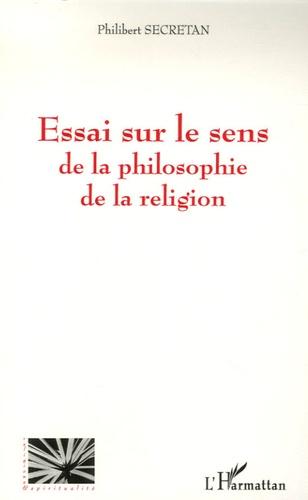 Philibert Secretan - Essai sur le sens de la philosophie de la religion.