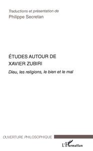 Philibert Secretan et Everaldo Cescon - Etudes autour de Xavier Zubiri - Dieu, les religions, le bien et le mal.