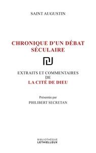 Philibert Secretan - La cité de Dieu - Chronique d'un débat séculaire.