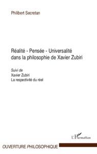 Philibert Secretan - Realité Pensée Universalité dans la philosophie de Xavier Zubiri - Suivi de Xavier Zubiri, La respectivité du réel.