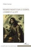 Philibert Secretan - Regards inquiets sur le cosmos, l'homme et la cité.