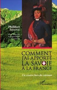 Philibert Simond - Comment j'ai apporté la Savoie à la France - Un vicaire hors du commun.