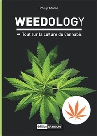 Philip Adams - Weedology - Tout sur la culture du Cannabis.