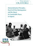 Philip Ademola Olayoku - Memorialisation Principles, Post-Civil War Reintegration and the Quest for Sustainable Peace in Nigeria.