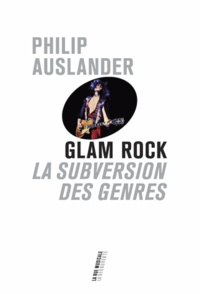 Philip Auslander - Glam rock - La subversion des genres.