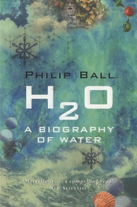 Philip Ball - H2O : A Biography of Water.