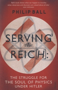 Philip Ball - Serving the Reich.