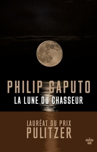Philip Caputo - La lune du chasseur.