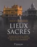 Philip Carr-Gomm - Lieux sacrés - 50 sites où souffle l'esprit, 50 destinations de pèlerinage sur les cinq continents.