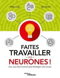 Philip Carter et Ken Russell - Faites travailler vos neurones - Jeux, casse-tête et exercices pour développer votre cerveau.