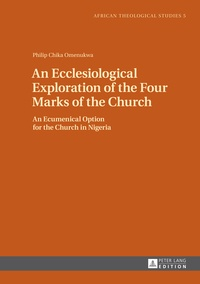 Philip chika Omenukwa - An Ecclesiological Exploration of the Four Marks of the Church - An Eccumenical Option for the Church in Nigeria.