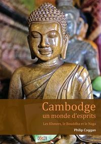 Philip Coggan - Cambodge, un monde d'esprits - Les Khmers, le Bouddha et le Naga.