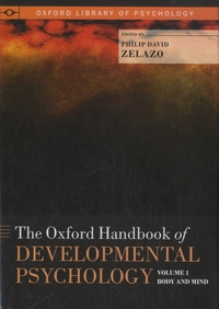 Philip David Zelazo - The Oxford Handbook of Developmental Psychology - Volume 1 : Body and Mind.