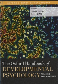 Philip David Zelazo - The Oxford Handbook of Developmental Psychology - Volume 2 : Self and Other.