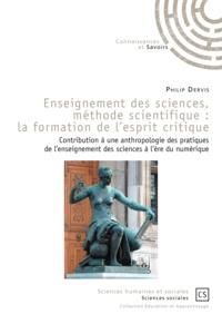 Philip Dervis - Enseignement des sciences, méthode scientifique : la formation de l'esprit critique - Contribution à une anthropologie des pratiques de l'enseignement des sciences à l'ère du numérique.