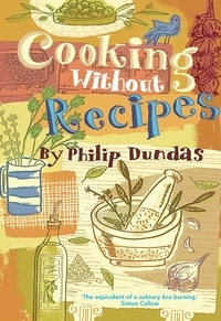 Philip Dundas - Cooking Without Recipes.
