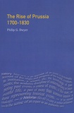 Philip Dwyer - The Rise of Prussia 1700-1830.