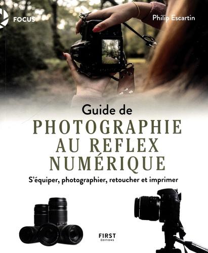 Guide de photographe au reflex numérique. S'équiper, photographier, retoucher et imprimer
