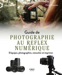 Philip Escartin - Guide de photographe au reflex numérique - S'équiper, photographier, retoucher et imprimer.