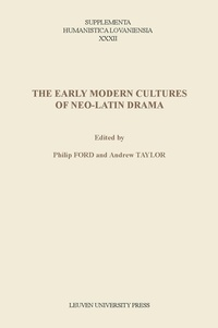 Philip Ford et Andrew Taylor - The Early Modern Cultures of Neo-Latin Drama.